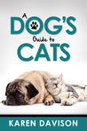 A Dog's Guide to Cats by Karen Davison