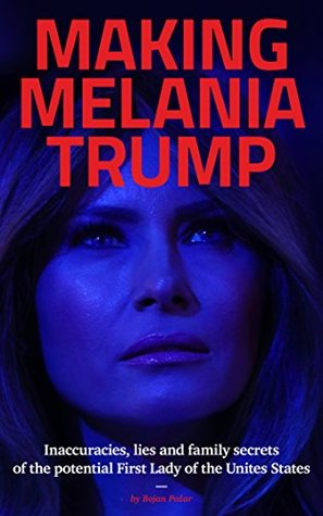 Making Melania Trump: Inaccuracies, lies and family secrets of the potential First Lady of the Unites States