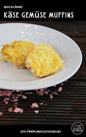 Das LowCarb Kochbuch: Käse Gemüse Muffins: Ausprobierte Rezepte mit Gelinggarantie (LowCarb Rezept: Käse Gemüse Muffins 5)