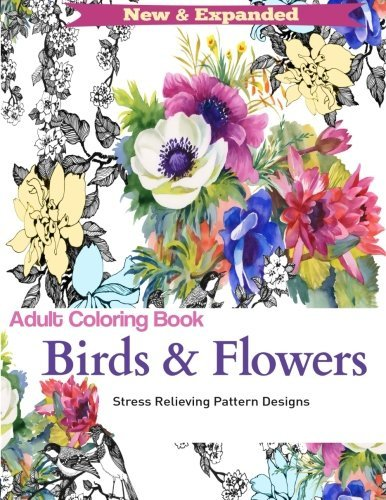 Adult Coloring Book: Birds and Flowers : Stress Relieving Designs