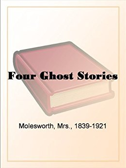 Four Ghost Stories by Mary Louisa Molesworth
