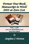 Format Your Book Manuscript in Word at Zero Cost: Formatting Your Manuscript for Publication Word 2003 Edition