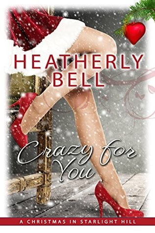 Crazy for You Christmas in Starlight Hill by Heatherly Bell