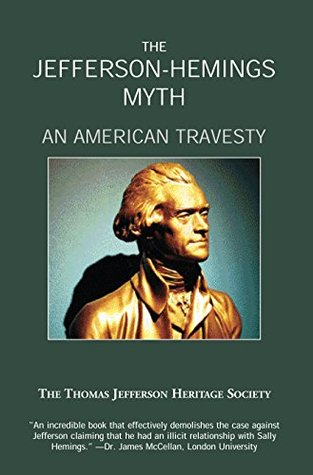 The Jefferson- Hemings Myth: An American Travesty