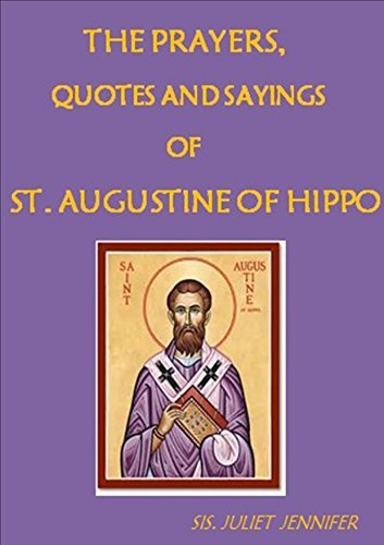 The Prayers, Quotes and Sayings of Saint Augustine of Hippo