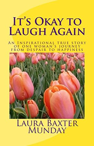 It's Okay to Laugh Again: An Inspirational True Story Of One Woman's Journey From Despair To Happiness
