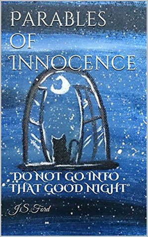 "Parables of Innocence: "" Do not go gentle into that good night """