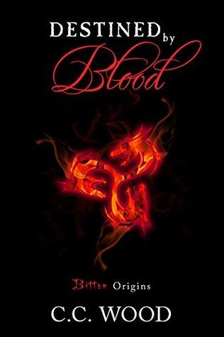 Destined by Blood Bitten Origins by C.C. Wood