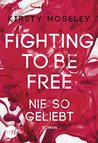 Fighting to be Free - Nie so geliebt by Kirsty Moseley