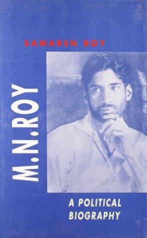 M N Roy: A Political Biography