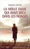 La Vieille Dame qui Avait Vécu Dans les Nuages by Maggie Leffler