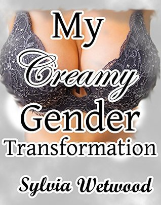 My Creamy Gender Transformation: