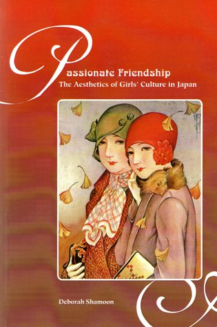 Passionate Friendship: The Aesthetics of Girl's Culture in Japan