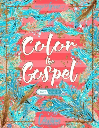 Color The Gospel: Inspired To Grace: Christian Coloring Books: Day & Night: A Unique White & Black Background Bible Verse Adult Coloring Book For ... Spiritual Prayer, Relaxation & Stress Relief)