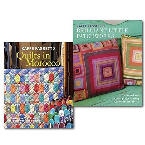 Kaffe Fassett's Quilts Patchwork Projects Collection 2 Books Set, (Kaffe Fassett's Quilts in Morocco and Kaffe Fassett's Brilliant Little Patchworks: 20 Stitched and Patched Projects Using Kafe Fassett Fabrics)