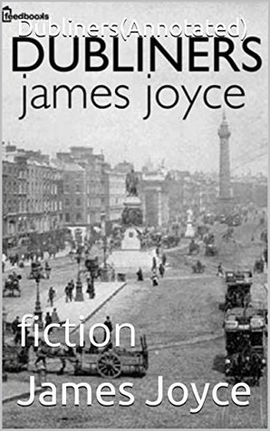Dubliners(Annotated): fiction