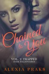Chained to You Vol. 3: Trapped (Dark Billionaires: James, #3)