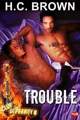 Trouble (Club Depravity Book 8)