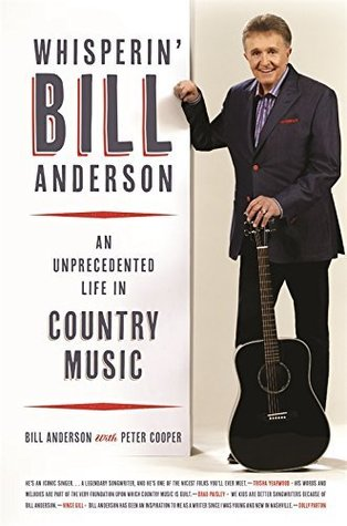 Whisperin' Bill Anderson: An Unprecedented Life in Country Music (Music of the American South Ser. Book 1)