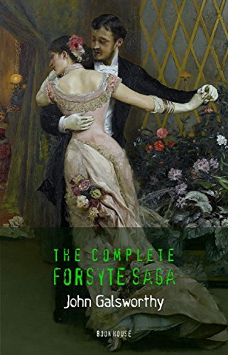 John Galsworthy: The Complete Forsyte Saga (The Greatest Writers of All Time Book 31)