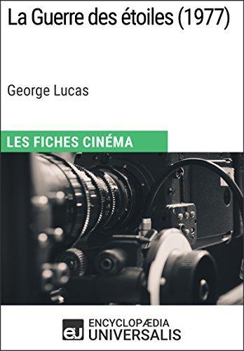 La Guerre des étoiles de George Lucas: Les Fiches Cinéma d'Universalis