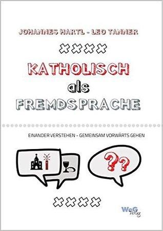 Katholisch als Fremdsprache: Einander verstehen - Gemeinsam vorwärts gehen