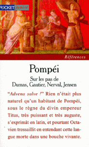 Pompéi : Sur les pas de Dumas, Gautier, Nerval, Jensen et quelques autres