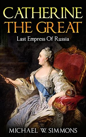 a biography of catherine the great empress of russia Empress catherine the great of russia, oldest and first child of johanna elizabeth of anhalt-zerbst find this pin and more on royals royals and nobles by nicole franco empress catherine ii (r also known as catherine the great, was the wife of peter iii.