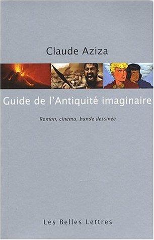 Guide de l'Antiquité imaginaire: Roman, cinéma, bande dessinée