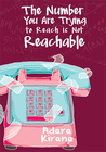 The Number You Are Trying to Reach is Not Reachable by Adara Kirana