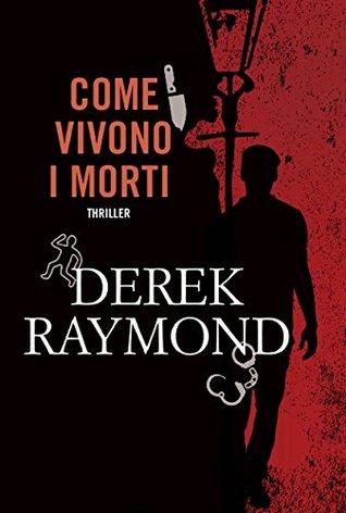 Ebook Come vivono i morti by Derek Raymond PDF!