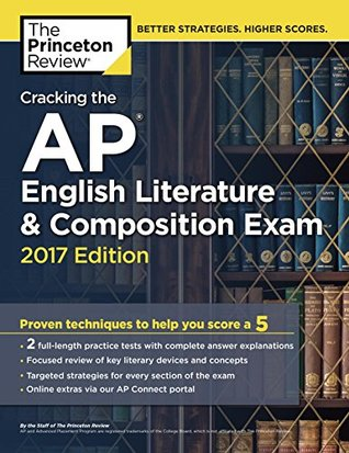 Cracking the AP English Literature & Composition Exam, 2017 Edition: Proven Techniques to Help You Score a 5