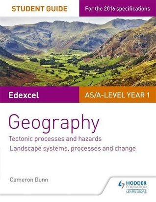 Edexcel As/A-Level Geography Student Guide 1: Tectonic Processes and Hazards; Landscape Systems, Processes and Changestudent Guide 1