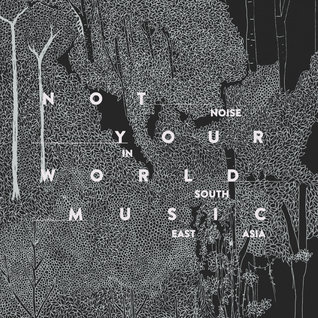 Not Your World Music: Noise in South East Asia