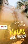Flirting with Disaster by Annie  Kelly
