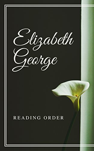 ELIZABETH GEORGE READING ORDER: INSPECTOR LYNLEY BOOKS, SARATOGA WOODS BOOKS, SHORT STORY COLLECTIONS, ANTHOLOGIES, NON-RICTION BOOKS & ALL OTHERS BY ELIZABETH GEORGE