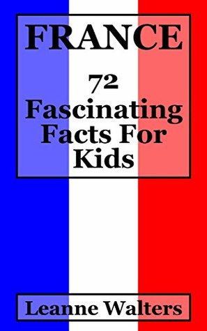 France: 72 Fascinating Facts For Kids: Facts About France