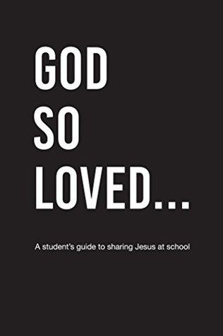 God So Loved: A student's guide to sharing Jesus at school