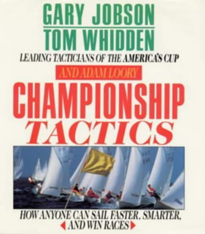 Championship Tactics: How Anyone Can Sail Faster, Smarter and Win Races