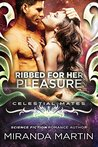 Ribbed for her Pleasure (Red Planet Dragons of Tajss, #0.5; Celestial Mates)