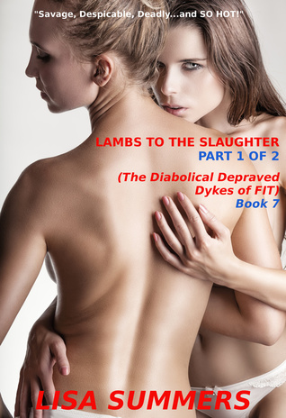 Lambs to the Slaughter, Part 1 of 2 (The Diabolical Depraved Dykes of FIT - Book 7)