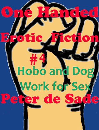 One Handed Erotic Fiction # 4 Hobo Dog Will Work For Sex