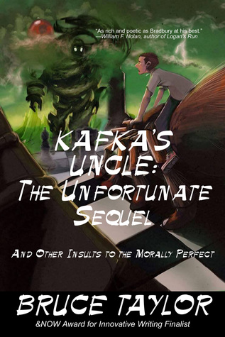 Kafka's Uncle: The Unfortunate Sequel, and Other Insults to the Morally Perfect
