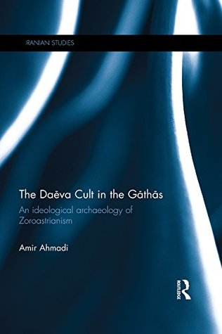 the-dava-cult-in-the-gths-an-ideological-archaeology-of-zoroastrianism-iranian-studies