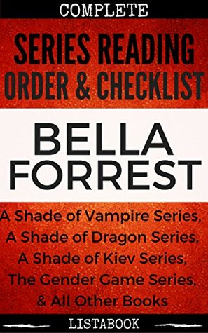 Bella Forrest Series Reading Order & Checklist: Series List In Order - A Shade of Vampire Series, A Shade of Dragon Series, A Shade of Kiev Series, The ... Game Series (Listabook Series Order Book 2)