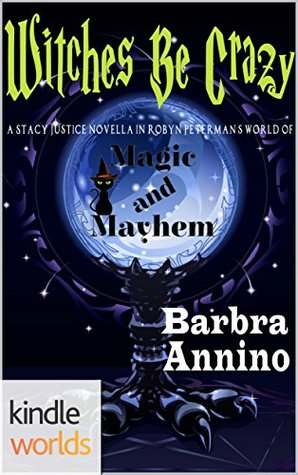 Witches Be Crazy (Magic and Mayhem; Stacy Justice Magical Mysteries #0.4)