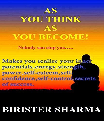 Self Esteem: AS YOU THINK AS YOU BECOME!: Path to motivation and willpower, how successful people think, change your thinking, change your life