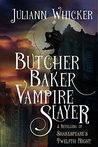 Butcher, Baker, Vampire Slayer: A Retelling of Shakespeare's Twelfth Night