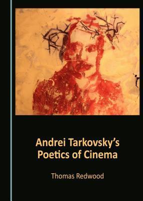 Andrei Tarkovskyas Poetics of Cinema