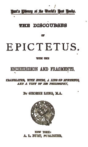 Discourses of Epictetus with the Encheiridion and Fragments.